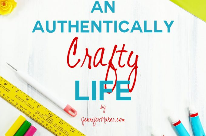 An Authentically Crafty Life | JenniferMaker.com