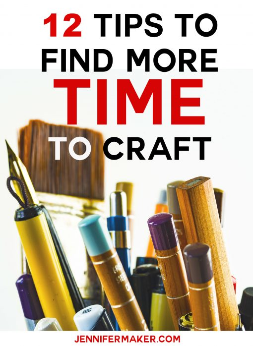 12 Tips to Find More Time to Craft   JenniferMaker.com