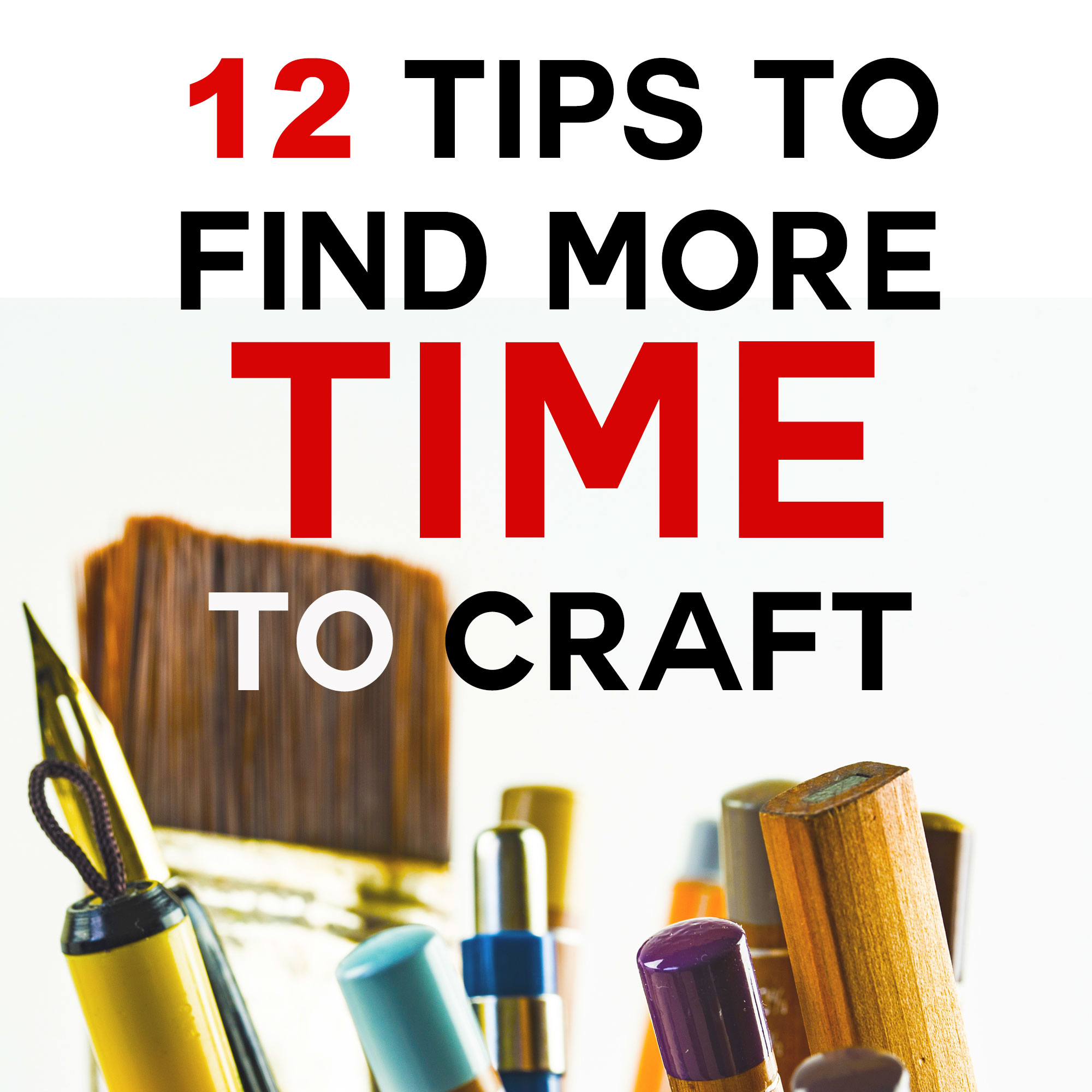 12 Tips to Find More Time to Craft | JenniferMaker.com