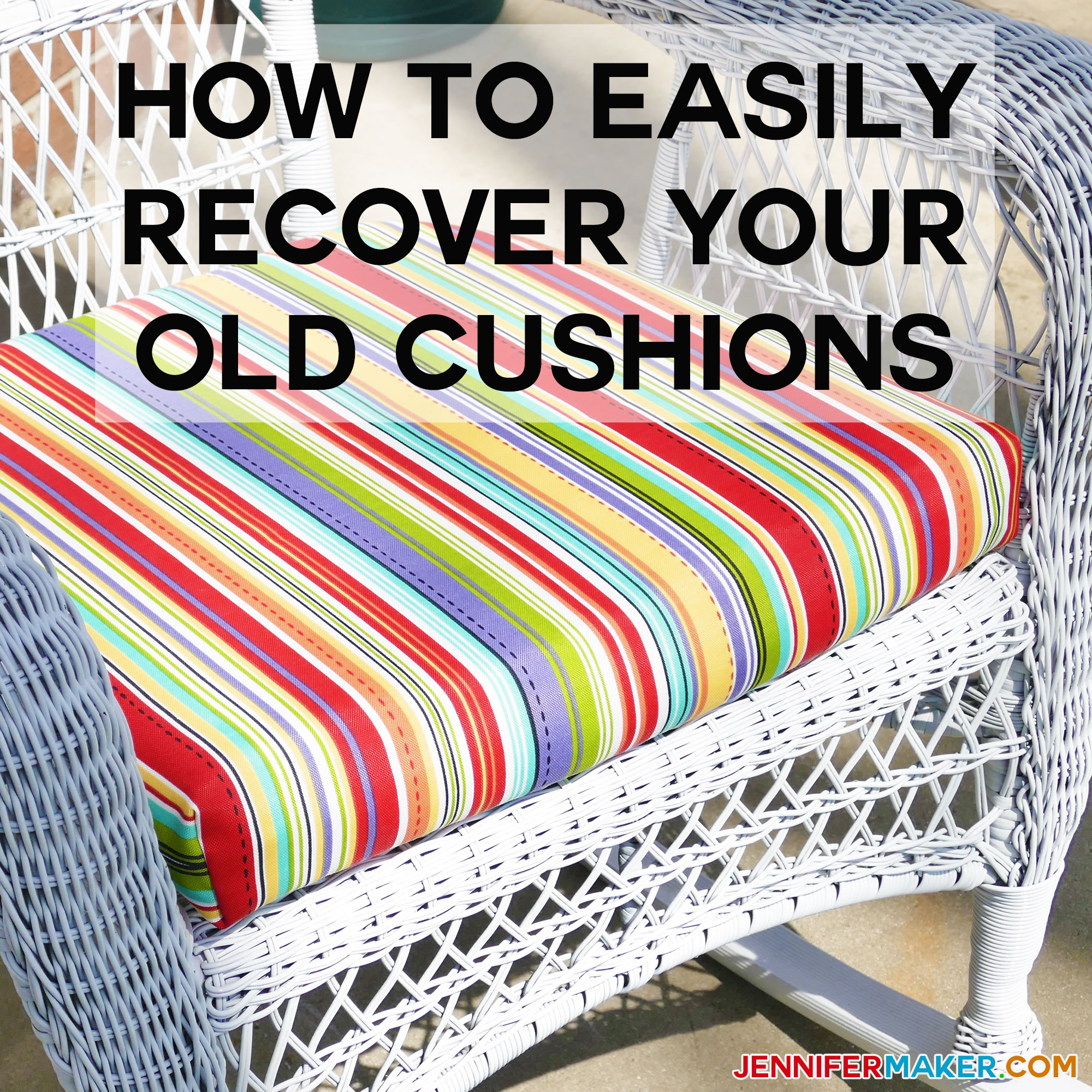 How To Recover Your Old Outdoor Cushions Easily U0026 Quickly |  JenniferMaker.com