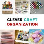 Clever Craft Organization Ideas | Craft Storage Solutions