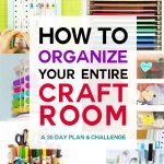 Organized Craft Room Challenge - 30 Day Plan