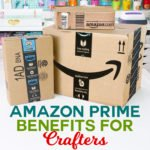 Amazon Prime is a GAME CHANGER for Crafters!