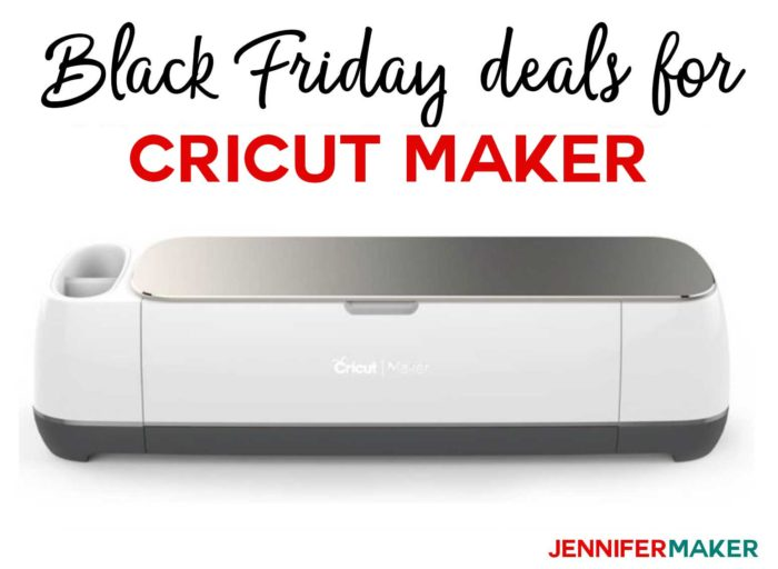 Cricut Maker Cyber Monday 2018 Deals & Bargains - Jennifer Maker