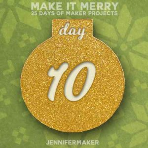Day 10 Gift for MAKE IT MERRY: 25 Days of DIY Maker Projects & Crafts