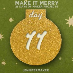 Day 11 Gift for MAKE IT MERRY: 25 Days of DIY Maker Projects & Crafts