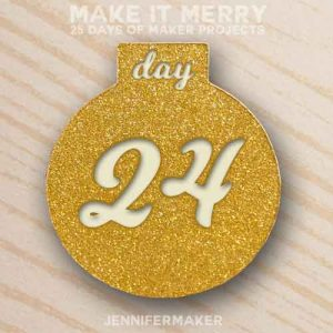Day 24 Gift for MAKE IT MERRY: 25 Days of DIY Maker Projects & Crafts