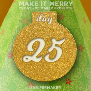 Day 25 Gift for MAKE IT MERRY: 25 Days of DIY Maker Projects & Crafts