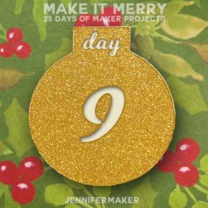 Day 9 Gift for MAKE IT MERRY: 25 Days of DIY Maker Projects & Crafts
