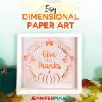 Easy Dimensional Paper Art Made on the Cricut - Give Thanks! | #thanksgiving #papercraft #cricut
