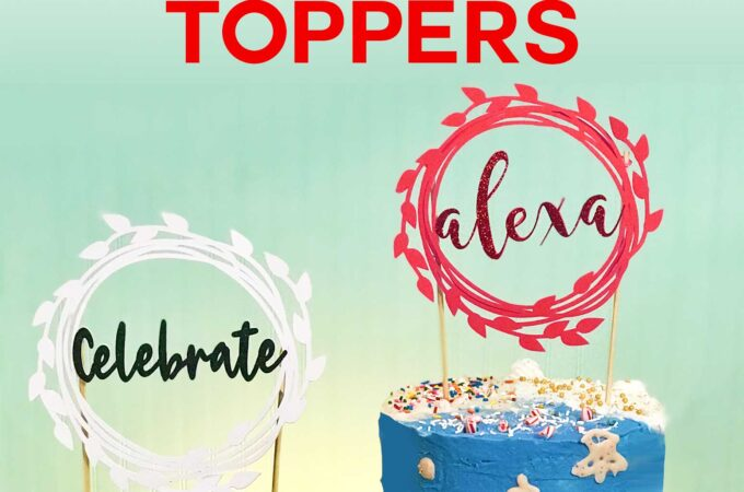 DIY Cake Toppers with Custom Names and Sentiments Cut on a Cricut ] Free SVG Cut File #cricut #cakedecorating #birthday