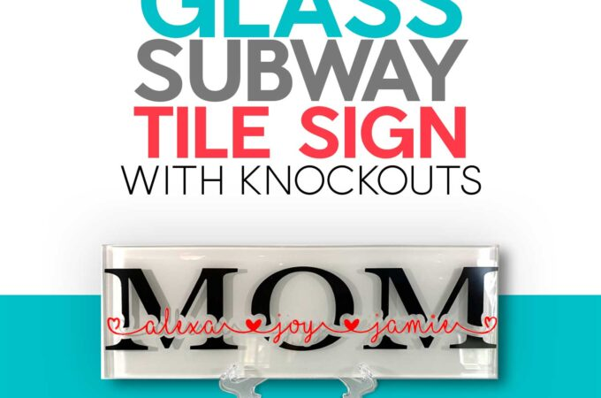 Easy Glass Subway Tile Sign personalized for mom with names and heart made on Cricut Maker