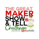 Join the Great Maker Show & Tell Challenge and Cricut Maker Giveaway!