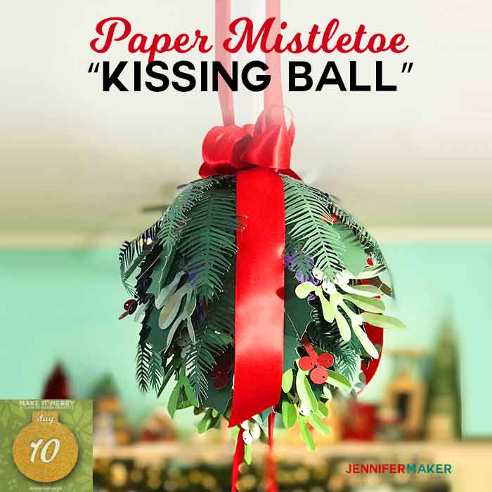 DIY Holiday Kissing Ball made with paper mistletoe, paper holly, and paper pine branches | Made on a Cricut | #cricut #svg | free pattern and cut files #christmasdecor