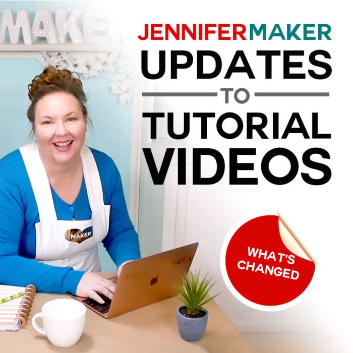 JenniferMaker Updates to Tutorial Videos and Changes