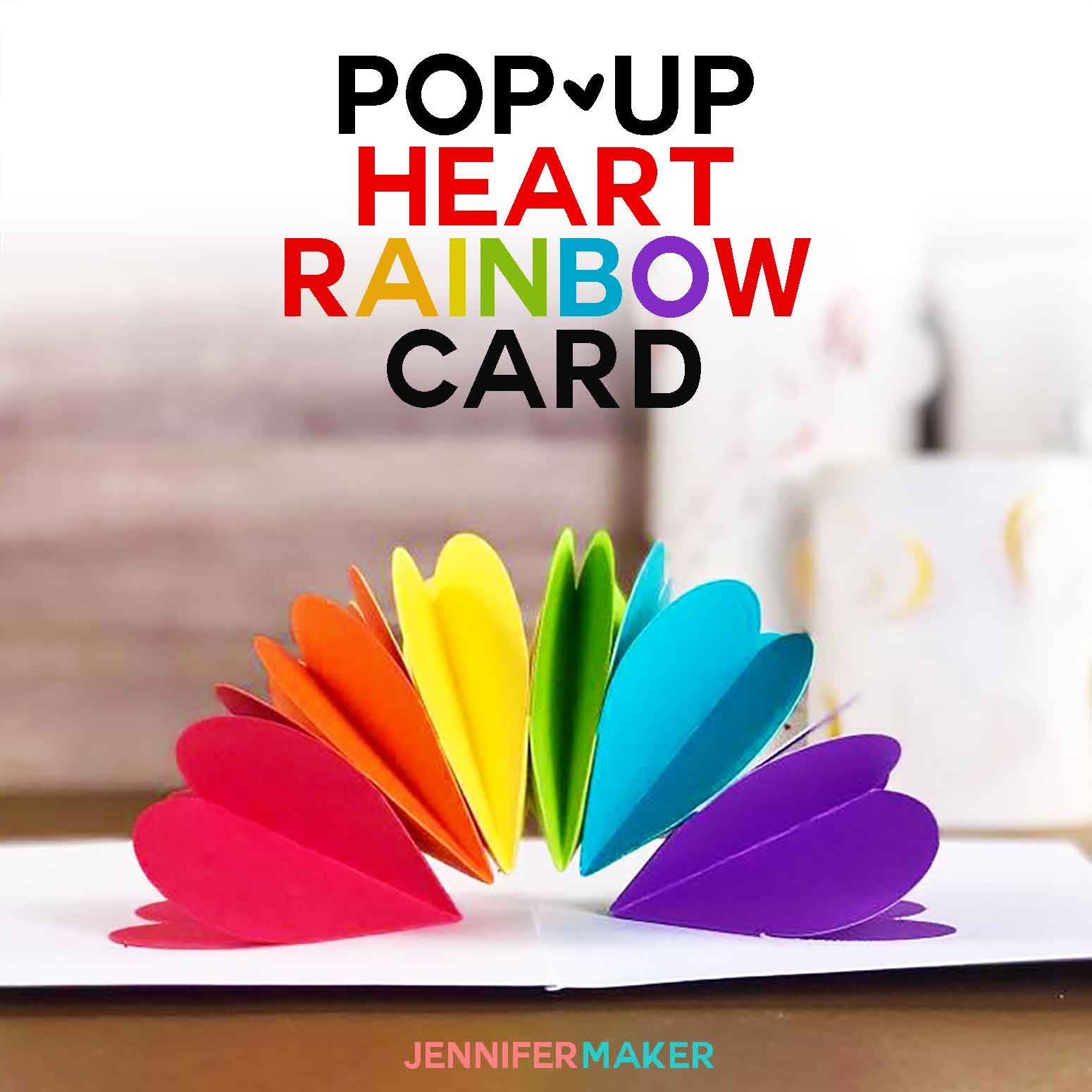 Make A Pop Up Heart Rainbow Card Jennifer Maker