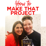 How to Make That Craft Project and Do It Scared!