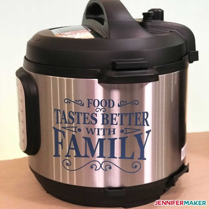 "Instant Pot with vinyl decal on it that reads ""Food Tastes Better With Family"""